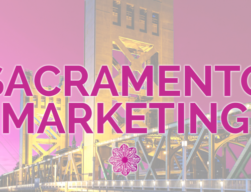 11 Things to Look for When Choosing a Sacramento Marketing Company for Your Business